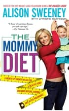 The Mommy Diet ebook by Alison Sweeney, Christie Matheson
