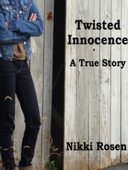 Twisted Innocence - A True Story ebook by Nikki Rosen