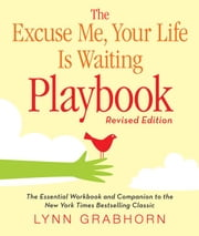 Excuse Me, Your Life Is Waiting Playbook ebook by Lynn Grabhorn