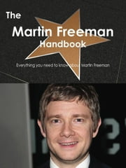 The Martin Freeman Handbook - Everything you need to know about Martin Freeman ebook by Smith, Emily