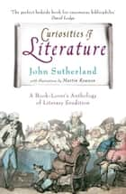 Curiosities of Literature - A Book-lover's Anthology of Literary Erudition ebook by John Sutherland