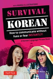 Survival Korean - How to Communicate without Fuss or Fear Instantly! (A Korean Language Phrasebook) ebook by Boye Lafayette De Mente,Woojoo Kim,Akiko Saito