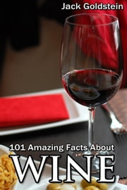 101 Amazing Facts about Wine ebook by Jack Goldstein