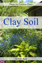 Plants for Problem Places: Clay Soil [British Edition] ebook by Graham Rice