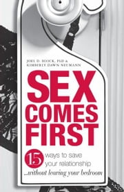 Sex Comes First: 15 Ways to Help Your Relationship - Without Leaving Your Bedroom ebook by Joel D. Block,Kimberly Dawn Neumann