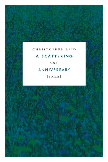 A Scattering and Anniversary - Poems ebook by Christopher Reid