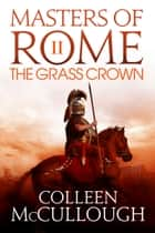 The Grass Crown ebook by Colleen McCullough
