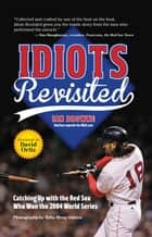 Idiots Revisited: Catching Up with the Red Sox Who Won the 2004 World Series ebook by Ian Browne,David Ortiz