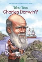 Who Was Charles Darwin? ebook by Deborah Hopkinson, Nancy Harrison, Who HQ