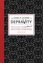 The Girl's Guide to Depravity ebook by Heather Rutman