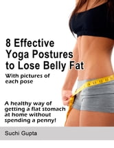 8 Effective Yoga Postures to Lose Belly Fat ebook by Suchi Gupta