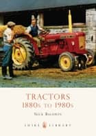 Tractors - 1880s to 1980s ebook by Nick Baldwin