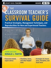 The Classroom Teacher's Survival Guide - Practical Strategies, Management Techniques and Reproducibles for New and Experienced Teachers ebook by Ronald L. Partin