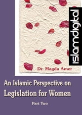 An Islamic Perspective on Legislation for Women Part II ebook by Dr. Magdah Amer