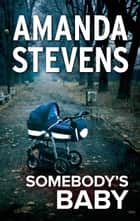 SOMEBODY'S BABY ebook by Amanda Stevens