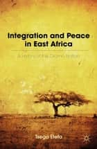 Integration and Peace in East Africa ebook by T. Etefa