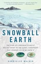 Snowball Earth ebook by Gabrielle Walker