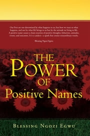 The Power of Positive Names ebook by Blessing Ngozi Egwu