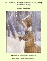 The White Christmas and Other Merry Christmas Plays ebook by Walter Ben Hare