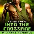 Military Romance: Into the Crossfire audiobook by