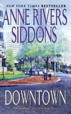 Downtown ebook by Anne Rivers Siddons