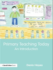 Primary Teaching Today - An Introduction ebook by Denis Hayes