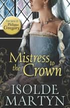 Mistress to the Crown (Mills & Boon M&B) ebook by Isolde Martyn