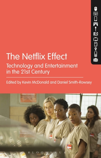 The Netflix Effect - Technology and Entertainment in the 21st Century ebook by