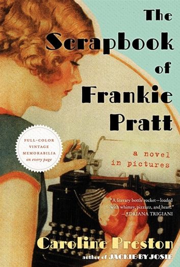 The Scrapbook of Frankie Pratt - A Novel ebook by Caroline Preston