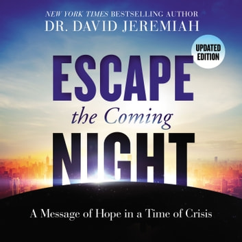 Escape the Coming Night - A Message of Hope in a Time of Crisis audiobook by Dr. David Jeremiah