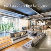 150 Best of the Best Loft Ideas ebook by LOFT Publications, Inc.