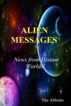 Alien Messages: News From Distant Worlds! ebook by The Abbotts