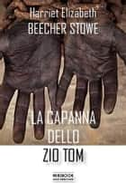 La capanna dello zio Tom ebook by Harriet Elizabeth Beecher Stowe