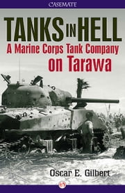 Tanks in Hell - A Marine Corps Tank Company on Tarawa ebook by Oscar Gilbert