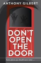 Don't Open the Door ebook by Anthony Gilbert