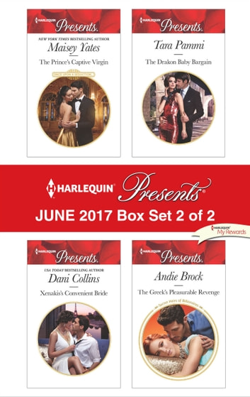 Harlequin Presents June 2017 - Box Set 2 of 2 - The Prince's Captive Virgin\Xenakis's Convenient Bride\The Drakon Baby Bargain\The Greek's Pleasurable Revenge ebook by Maisey Yates,Dani Collins,Tara Pammi,Andie Brock