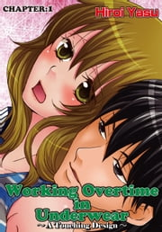 Working Overtime in Underwear - A Touching Design - Chapter 1 ebook by Hiroi Yasu