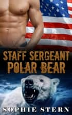 Staff Sergeant Polar Bear - Polar Bears of the Air Force, #1 ebook by Sophie Stern