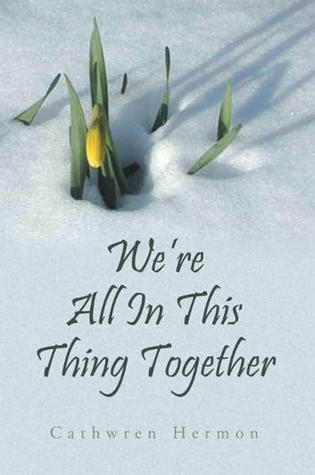 We're All In This Thing Together ebook by Cathwren Hermon