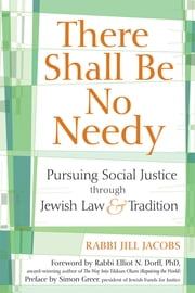 There Shall Be No Needy - Pursuing Social Justice through Jewish Law and Tradition ebook by Rabbi Jill Jacobs,Simon Greer