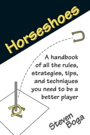 Backyard Games: Horseshoes ebook by Steven Boga