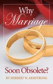 Why Marriage-Soon Obsolete? - The awesome purpose of marriage and family ebook by Herbert W. Armstrong,Philadelphia Church of God