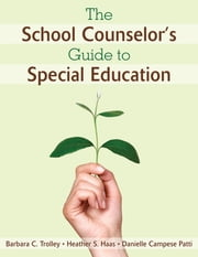 The School Counselor's Guide to Special Education ebook by Dr. Barbara C. Trolley,Heather S. Haas,Danielle Campese Patti