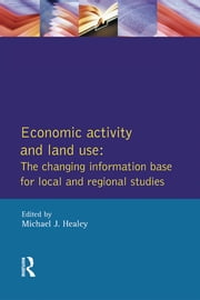 Economic Activity and Land Use The Changing Information Base for Localand Regional Studies ebook by Michael J. Healey
