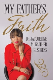 My Father's Faith ebook by Dr. Jacqueline M. Gaither Respress