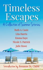 Timeless Escapes - A Collection of Summer Stories ebook by Ruth A. Casie, Lita Harris, Emma Kaye,...
