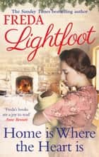 Home Is Where The Heart Is ebook by Freda Lightfoot