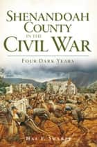 Shenandoah County in the Civil War ebook by Hal F. Sharpe