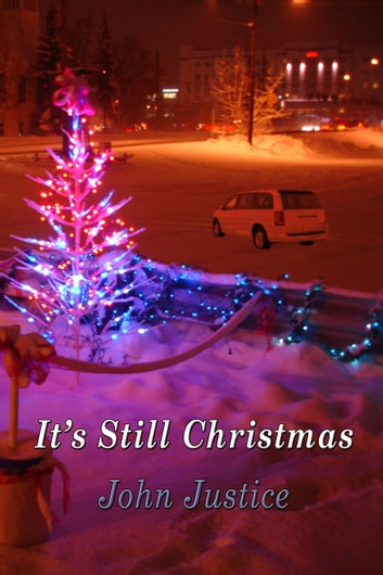 It's Still Christmas ebook by John Justice