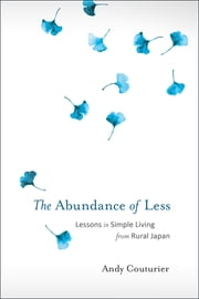 The Abundance of Less - Lessons in Simple Living from Rural Japan ebook by Andy Couturier
